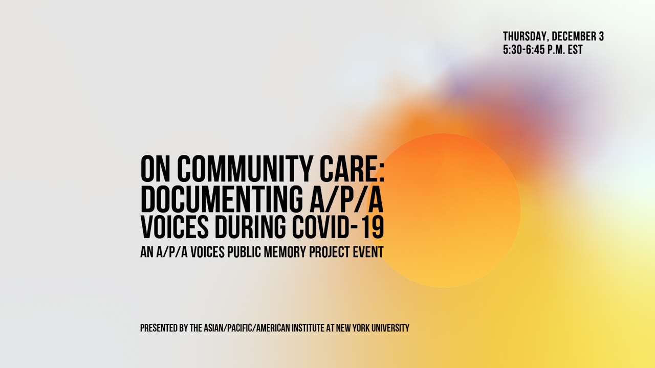 "Banner graphic features an abstract sun and the text ""On Community Care: Documenting A/P/A Voices During COVID-19, An A/P/A Voices: Public Memory Project Event"""
